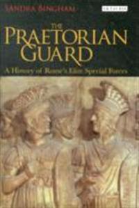 Praetorian guard - a history of romes elite special forces