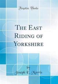 The East Riding of Yorkshire (Classic Reprint)