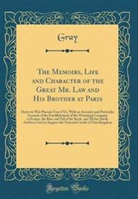 The Memoirs, Life and Character of the Great Mr. Law and His Brother at Paris