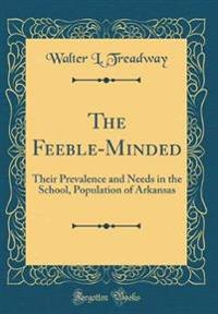 The Feeble-Minded: Their Prevalence and Needs in the School, Population of Arkansas (Classic Reprint)