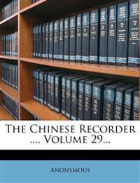 The Chinese Recorder ..., Volume 29...
