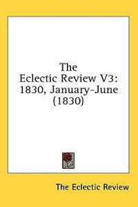 The Eclectic Review V3: 1830, January-June (1830)