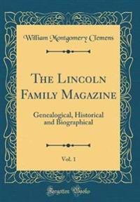 The Lincoln Family Magazine, Vol. 1: Genealogical, Historical and Biographical (Classic Reprint)