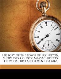 History of the town of Lexington, Middlesex County, Massachusetts, from its first settlement to 1868