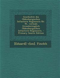 Geschichte Des Oldenburgischen Infanterie Regiments NR. 91, Vormals Grossherzoglich Oldenburgischen Infanterie-Regiments. - Primary Source Edition