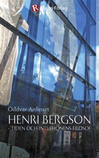 Henri Bergson : tiden och intuitionens filosof