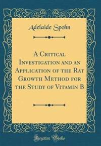 A Critical Investigation and an Application of the Rat Growth Method for the Study of Vitamin B (Classic Reprint)