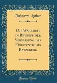 Die Wahrheit in Betreff der Verfassung des Fürstenthums Ratzeburg (Classic Reprint)