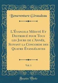 L'Évangile Médité Et Distribué pour Tous les Jours de l'Année, Suivant la Concorde des Quatre Évangélistes, Vol. 1 (Classic Reprint)