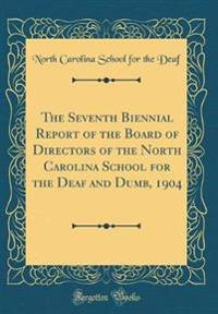 The Seventh Biennial Report of the Board of Directors of the North Carolina School for the Deaf and Dumb, 1904 (Classic Reprint)