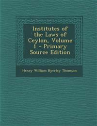 Institutes of the Laws of Ceylon, Volume 1 - Primary Source Edition