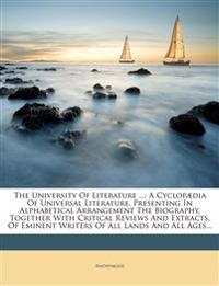The University Of Literature ...: A Cyclopædia Of Universal Literature, Presenting In Alphabetical Arrangement The Biography, Together With Critical R