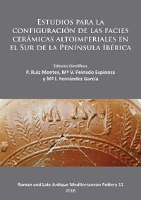 Estudios Para La Configuración de Las Facies Cerámicas Altoimperiales En El Sur de la Península Ibérica