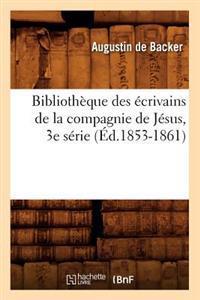 Bibliotheque Des Ecrivains de La Compagnie de Jesus, 3e Serie (Ed.1853-1861)