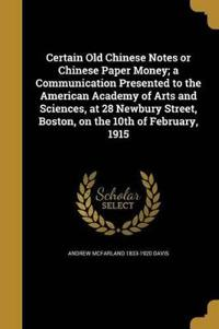 Certain Old Chinese Notes or Chinese Paper Money; A Communication Presented to the American Academy of Arts and Sciences, at 28 Newbury Street, Boston