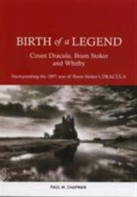 Birth of a legend - count dracula, bram stoker and whitby incorporating the