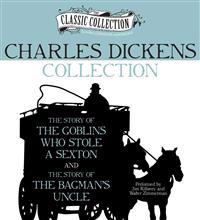 Charles Dickens Collection: The Story of the Goblins Who Stole a Sexton, the Story of the Bagman's Uncle