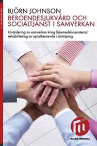 Beroendesjukvård och socialtjänst i samverkan : utvärdering av samverkan kring läkemedelsassisterad rehabilitering av opiatberoende i Jönköping