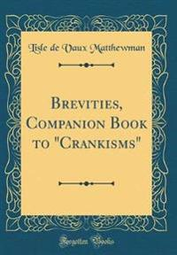 "Brevities, Companion Book to ""Crankisms"" (Classic Reprint)"