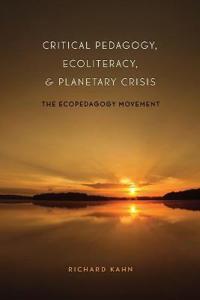 Critical Pedagogy, Ecoliteracy, & Planetary Crisis: The Ecopedagogy Movement