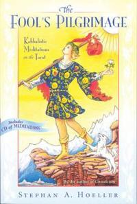 The Fool's Pilgrimage: Kabbalistic Meditations on the Tarot [With CD]