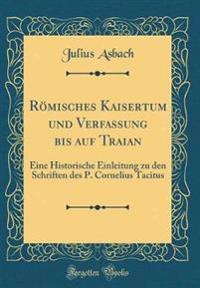 Römisches Kaisertum und Verfassung bis auf Traian