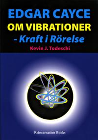 Edgar Cayce om vibrationer - kraft i rörelse