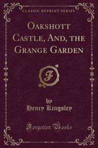 Oakshott Castle, And, the Grange Garden (Classic Reprint)