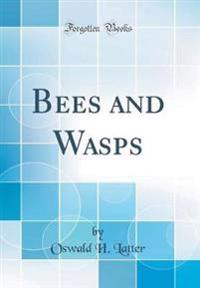 Bees and Wasps (Classic Reprint)