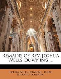 Remains of Rev. Joshua Wells Downing ...