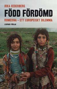 Född fördömd : romerna - ett europeiskt dilemma