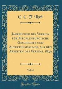 Jahrb�cher Des Vereins F�r Mecklenburgische Geschichte Und Alterthumskunde, Aus Den Arbeiten Des Vereins, 1839, Vol. 4 (Classic Reprint)