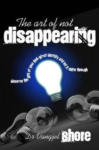 The Art of Not Disappearing: Discover the Gift of Your God-Given Identity and Let It Shine Through