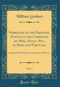 Narrative of the Principal Events of the Campaigns of 1809, 1810,& 1811, in Spain and Portugal, Vol. 5