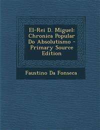 El-Rei D. Miguel: Chronica Popular Do Absolutismo