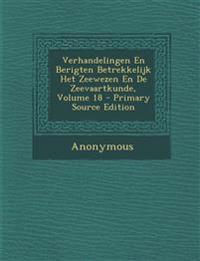 Verhandelingen En Berigten Betrekkelijk Het Zeewezen En de Zeevaartkunde, Volume 18