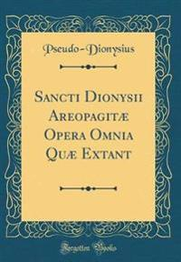 Sancti Dionysii Areopagitæ Opera Omnia Quæ Extant (Classic Reprint)