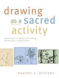 Drawing as a Sacred Activity: Simple Steps to Explore Your Feelings and Heal Your Consciousness