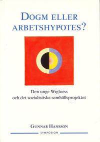 Dogm eller arbetshypotes? : den unge Wigforss och det socialistiska samhäll