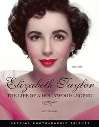 Elizabeth Taylor: The Life of a Hollywood Legend: 1932-2011