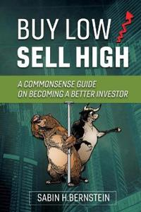 Buy Low / Sell High: A Commonsense Guide on Becoming a Better Investor