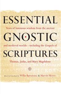 Essential Gnostic Scriptures: Texts of Luminous Wisdom from the Ancient and Medieval Worlds?including the Gospels of Thomas, Judas, and Mary Magdale