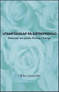Utanförskap på entreprenad. Diskurser om sociala företag i Sverige