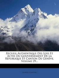 Recueil Authentique Des Lois Et Actes Du Gouvernement De La République Et Canton De Genève, Volume 29...