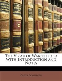 The Vicar of Wakefield ...: With Introduction and Notes