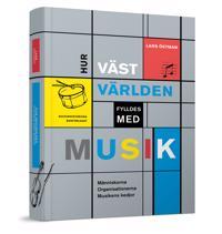 Hur västvärlden fylldes med musik : Människorna, Organsationerna och Musike - Lars Östman pdf epub