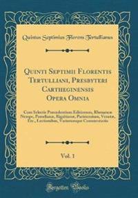 Quinti Septimii Florentis Tertulliani, Presbyteri Cartheginensis Opera Omnia, Vol. 1