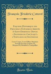Esquisse Historique des Principaux Événemens Arrivés A Saint-Domingue Depuis l'Incendie du Cap Jusqu'a l'Expulsion de Sonthonax
