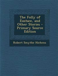 The Folly of Eustace, and Other Stories
