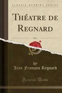 Theatre de Regnard, Vol. 1 (Classic Reprint)